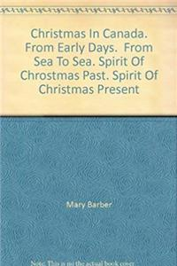 Christmas In Canada. From Early Days.  From Sea To Sea. Spirit Of Chrostmas Past. Spirit Of Christmas Present epub