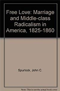 Free Love: Marriage and Middle-Class Radicalism in America, 1825-1860 epub