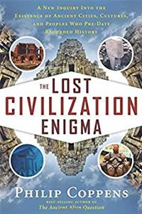 The Lost Civilization Enigma: A New Inquiry Into the Existence of Ancient Cities, Cultures, and Peoples Who Pre-Date Recorded History epub