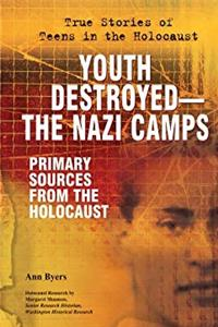 Youth Destroyed-the Nazi Camps: Primary Sources from the Holocaust (True Stories of Teens in the Holocaust) epub