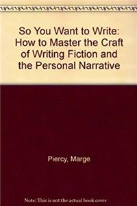 So You Want to Write: How to Master the Craft of Writing Fiction and the Personal Narrative epub