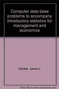 Computer data base problems to accompany introductory statistics for management and economics epub