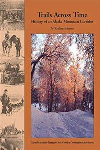 Trails Across Time: History of an Alaska Mountain Corridor epub