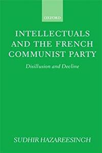 Intellectuals and the French Communist Party: Disillusion and Decline epub