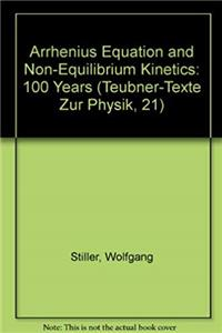 Arrhenius Equation and Non-Equilibrium Kinetics: 100 Years (Teubner-Texte Zur Physik, 21) (English, French, German, Russian and Spanish Edition) epub