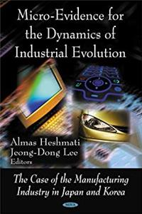 Micro-Evidence for the Dynamics of Industrial Evolution: The Case of the Manufacturing Industry in Japan and Korea epub