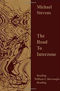 The Road to Interzone: Reading William S. Burroughs Reading epub
