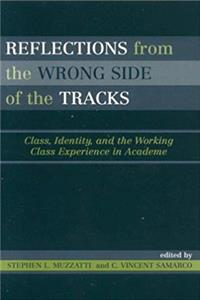 Reflections From the Wrong Side of the Tracks: Class, Identity, and the Working Class Experience in Academe epub