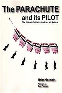 The Parachute And Its Pilot: The Ultimate Guide For The Ram-Air Aviator epub