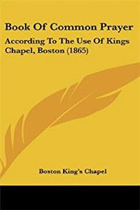 Book of Common Prayer: According to the Use of Kings Chapel, Boston (1865) epub