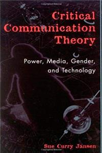 Critical Communication Theory: Power, Media, Gender, and Technology (Critical Media Studies: Institutions, Politics, and Culture) epub