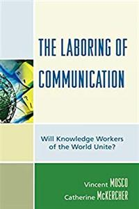 The Laboring of Communication: Will Knowledge Workers of the World Unite? (Critical Media Studies) epub
