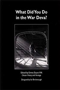 What Did You Do in the War Deva?: Chester District in World War II epub