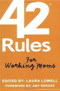 42 Rules for Working Moms: Practical, Funny Advice for Achieving Work-Life Balance epub