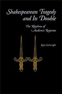 Shakespearean Tragedy and Its Double: The Rhythms of Audience Response epub