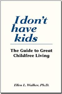 I Don't Have Kids. The Guide to Great Childfree Living epub