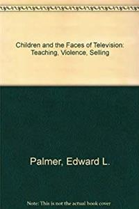 Children and the Faces of Television: Teaching, Violence, Selling