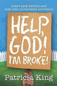Help God, I'm Broke - A Practical Guide to Leaving Lack behind and Experiencing God's Abundance epub