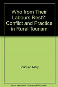Who from Their Labours Rest?: Conflict and Practice in Rural Tourism epub