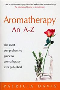 Aromatherapy: An A-Z: The Most Comprehensive Guide to Aromatherapy Ever Published epub