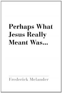 Perhaps What Jesus Really Meant Was... epub