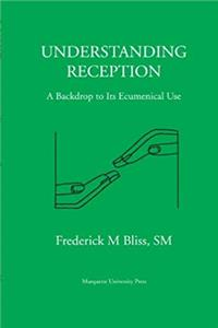 Understanding Reception: A Backdrop to Its Ecumenical Use (Marquette Studies in Theology, #1) epub