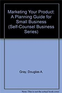 Marketing Your Product: A Planning Guide for Small Business (Self-Counsel Business Series) epub