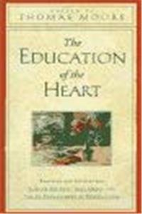 The Education of the Heart: Readings and Sources for Care of the Soul, Soul Mates, and the Re-Enchantment of Everyday Life epub