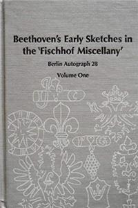 Beethoven's Early Sketches in the 'Fischhof Miscellany': Berlin Autograph 28, Volume One (Studies in Musicology, No. 22) epub