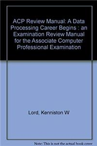Acp Review Manual: A Data Processing Career Begins : An Examination Review Manual for the Associate Computer Professional Examination epub