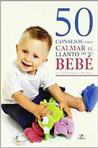 50 consejos para calmar el llanto de tu bebe/ 50 Advices to Calm Your Crying Baby (Spanish Edition) epub