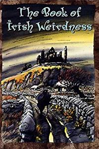 The Book of Irish Weirdness: A Treasury of Classic Tales of the Supernatural, Spooky and Strange epub