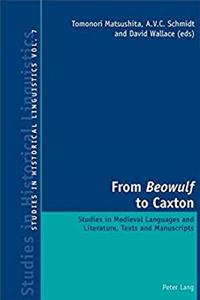From «Beowulf» to Caxton: Studies in Medieval Languages and Literature, Texts and Manuscripts (Studies in Historical Linguistics) epub