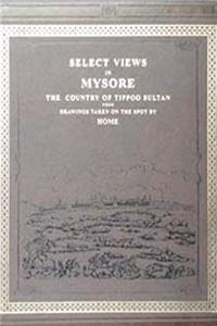 Select Views in Mysore, the Country of Tippoo Sultan: From the Drawings Taken on the Spot by Home, With Historical Description epub
