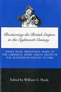 Revisioning British Empire in the Eighteenth Century: Essays from Twenty-Five Years of the Lawrence Henry Gipson Institute for Eighteenth Century Studies epub
